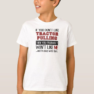 If You Don't Like Tractor Pulling Cool T-Shirt