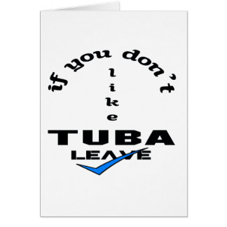If you don't like Tuba Leave Card
