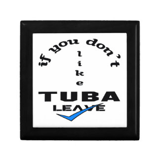 If you don't like Tuba Leave Gift Box