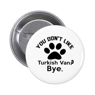 If You Don't Like Turkish Van Cat ? Bye Pinback Button