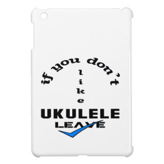 If you don't like Ukulele Leave Cover For The iPad Mini