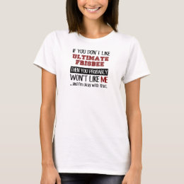 If You Don't Like Ultimate Frisbee Cool T-Shirt