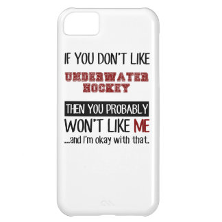 If You Don't Like Underwater Hockey Cool iPhone 5C Cases