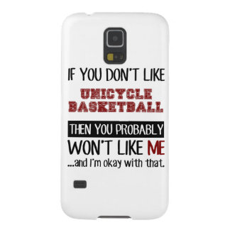 If You Don't Like Unicycle Basketball Cool Case For Galaxy S5
