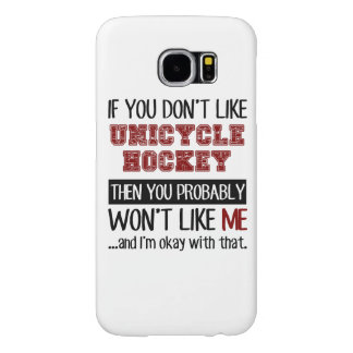 If You Don't Like Unicycle Hockey Cool Samsung Galaxy S6 Case