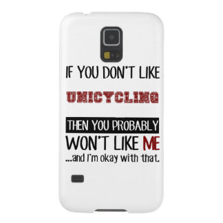 If You Don't Like Unicycling Cool Galaxy S5 Case