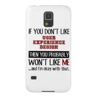 If You Don't Like User Experience Design Cool Case For Galaxy S5