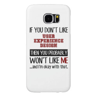 If You Don't Like User Experience Design Cool Samsung Galaxy S6 Case