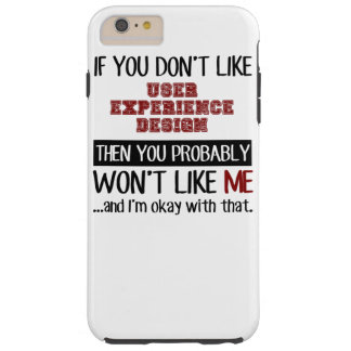 If You Don't Like User Experience Design Cool Tough iPhone 6 Plus Case