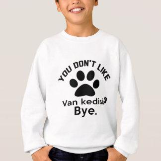 If You Don't Like Van kedisi Cat ? Bye Sweatshirt