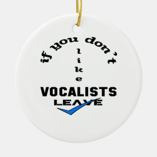 If you don't like Vocalists Leave Ceramic Ornament