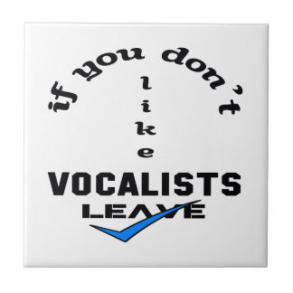 If you don't like Vocalists Leave Tile