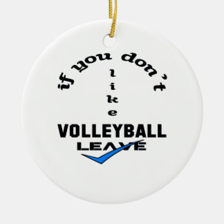 If you don't like Volleyball Leave Ceramic Ornament
