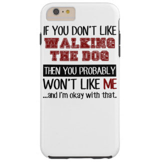 If You Don't Like Walking The Dog Cool Tough iPhone 6 Plus Case