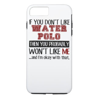 If You Don't Like Water Polo Cool iPhone 8 Plus/7 Plus Case