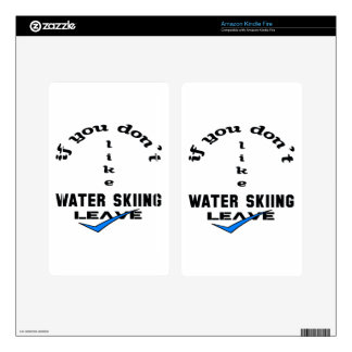 If you don't like Water Skiing Leave Decals For Kindle Fire