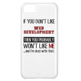 If You Don't Like Web Development Cool Cover For iPhone 5C