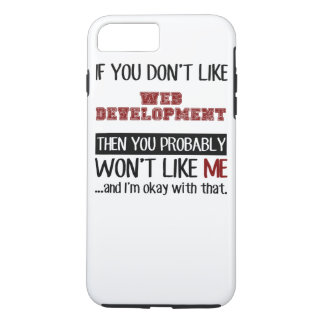 If You Don't Like Web Development Cool iPhone 7 Plus Case