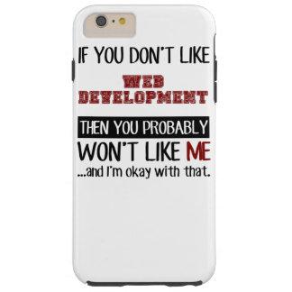 If You Don't Like Web Development Cool Tough iPhone 6 Plus Case
