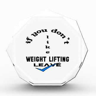 If you don't like Weight Lifting Leave Acrylic Award