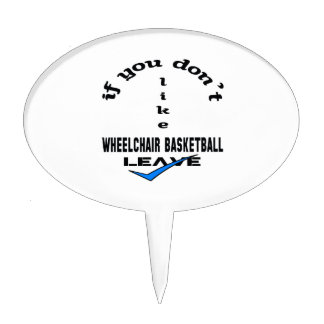 If you don't like Wheelchair basketball Leave Cake Topper