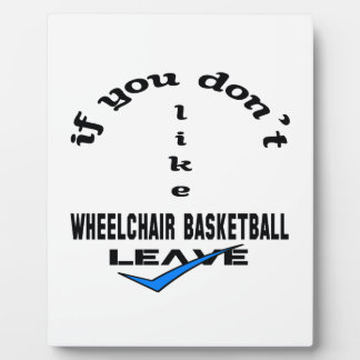 If you don't like Wheelchair basketball Leave Plaque