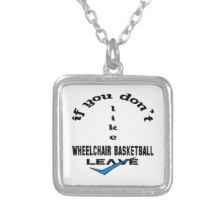 If you don't like Wheelchair basketball Leave Silver Plated Necklace