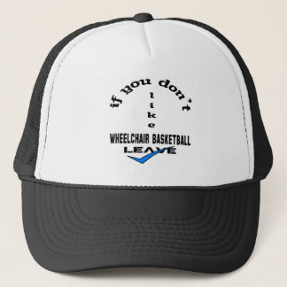 If you don't like Wheelchair basketball Leave Trucker Hat