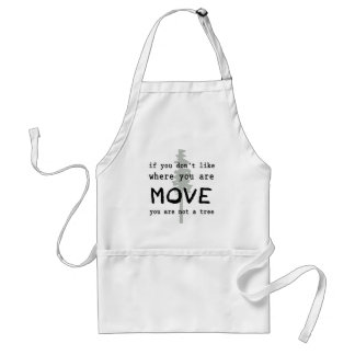 If You Don't Like Where You Are, Move - Quote Adult Apron
