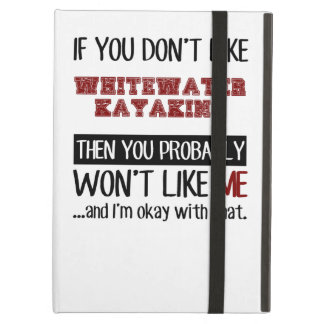 If You Don't Like Whitewater Kayaking Cool iPad Air Cover