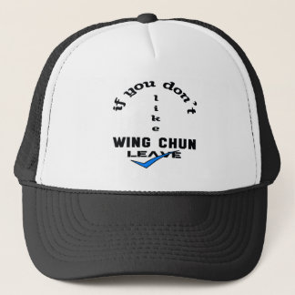 If you don't like Wing Chun Leave Trucker Hat