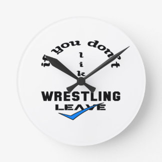 If you don't like Wrestling Leave Round Clock