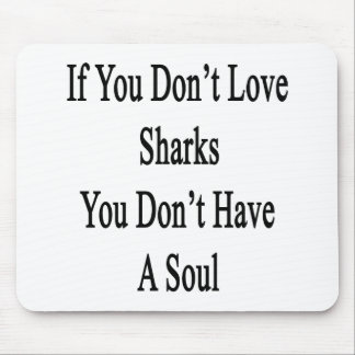 If You Don't Love Sharks You Don't Have A Soul Mousepads