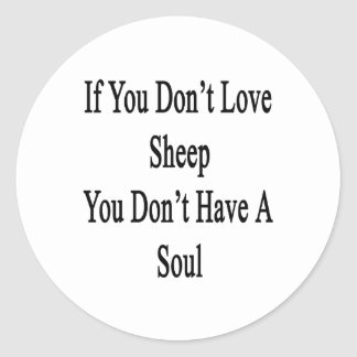 If You Don't Love Sheep You Don't Have A Soul Stickers