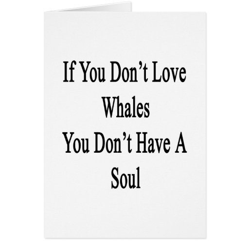If You Don't Love Whales You Don't Have A Soul Stationery Note Card