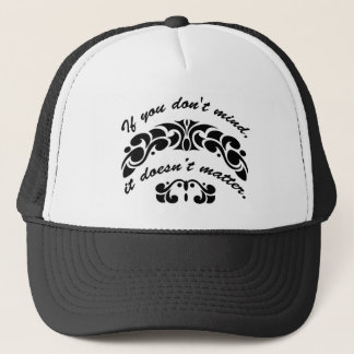 If you don't mind, it doesn't matter. trucker hat