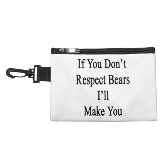 If You Don't Respect Bears I'll Make You Accessories Bags