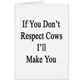 If You Don't Respect Cows I'll Make You Greeting Card
