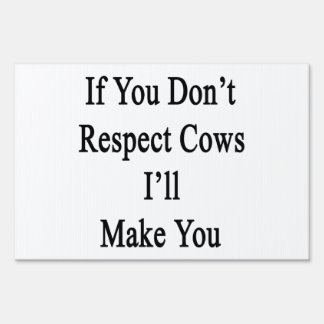 If You Don't Respect Cows I'll Make You Signs