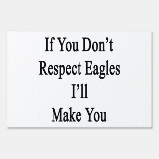 If You Don't Respect Eagles I'll Make You Yard Signs