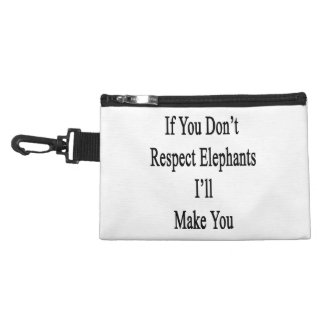 If You Don't Respect Elephants I'll Make You Accessories Bags