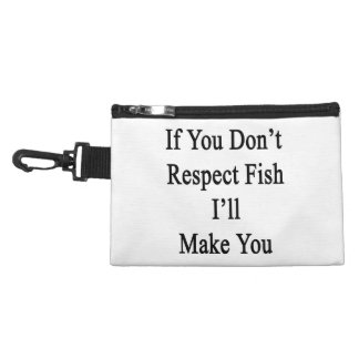 If You Don't Respect Fish I'll Make You Accessory Bag