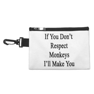 If You Don't Respect Monkeys I'll Make You Accessories Bags