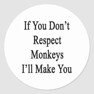 If You Don't Respect Monkeys I'll Make You Classic Round Sticker