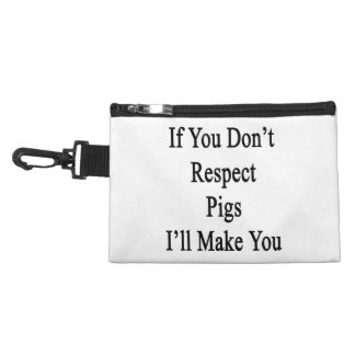 If You Don't Respect Pigs I'll Make You Accessory Bag
