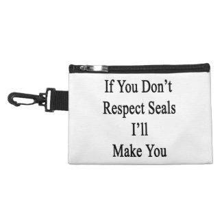 If You Don't Respect Seals I'll Make You Accessories Bag