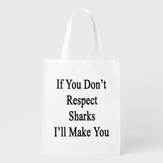 If You Don't Respect Sharks I'll Make You Grocery Bag