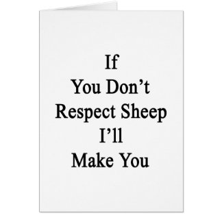 If You Don't Respect Sheep I'll Make You Greeting Card
