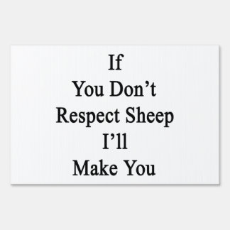If You Don't Respect Sheep I'll Make You Signs
