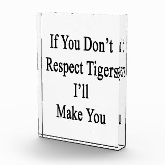 If You Don't Respect Tigers I'll Make You Acrylic Award